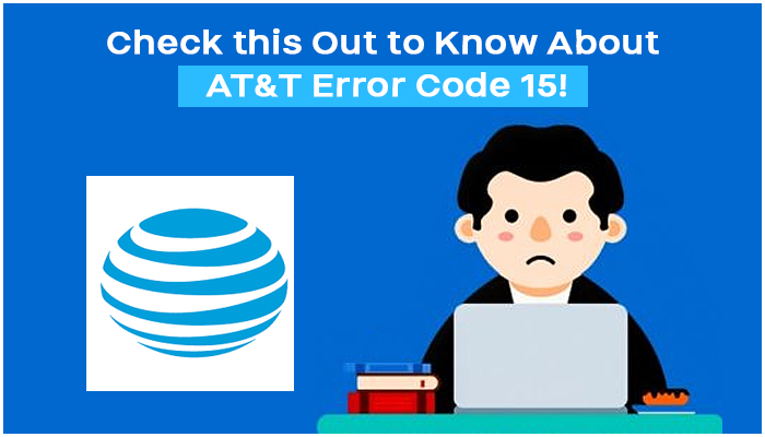 Check this out to know about AT&T Error code 15!