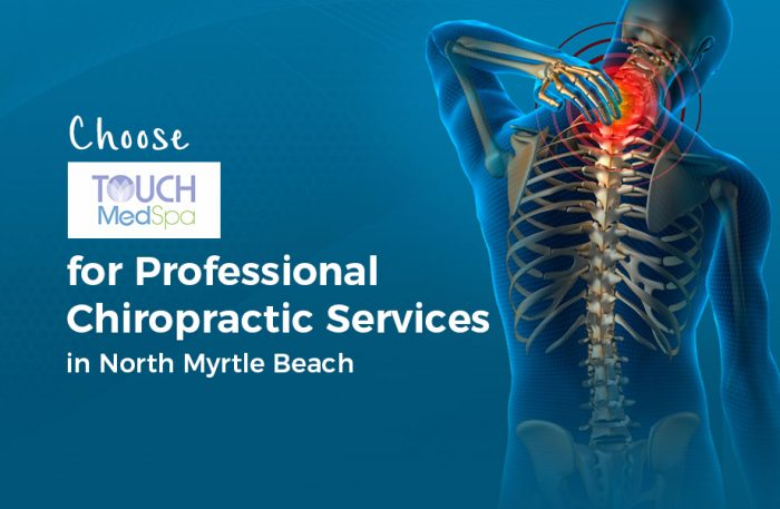 Choose Touch MedSpa for Professional Chiropractic Services in North Myrtle Beach