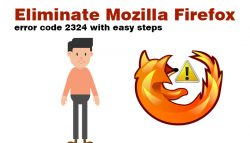 Eliminate Mozilla Firefox error code 2324 with easy steps