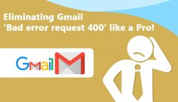 Eliminating Gmail 'Bad error request 400' like a Pro!