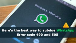 Here's the best way to subdue WhatsApp Error code 490 and 505