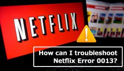 How can I troubleshoot Netflix Error 0013?