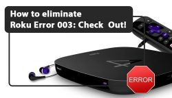How to eliminate Roku Error 003: Check Out!