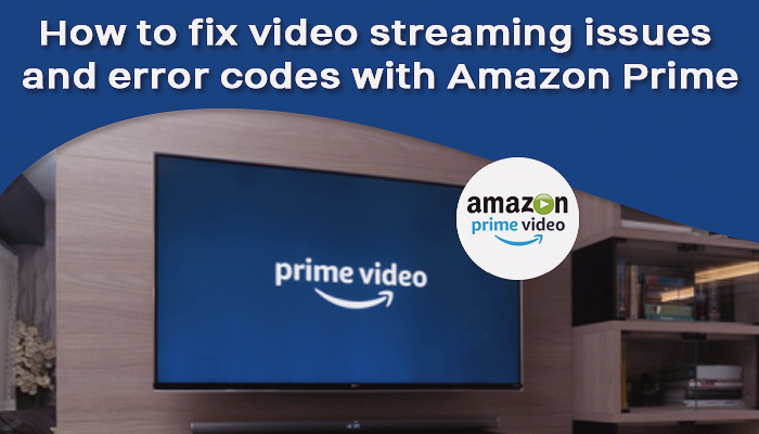 How to fix video streaming issues and error codes with Amazon Prime