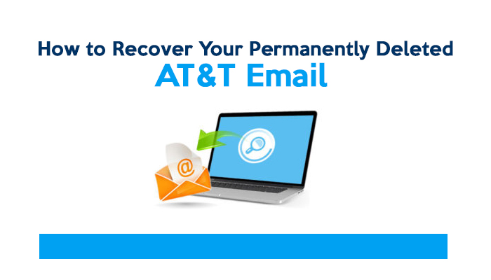 How to Recover Your Permanently Deleted AT&T Email