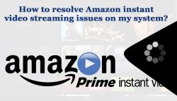 How to resolve Amazon instant video streaming issues on my system?