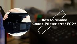How to resolve Canon Printer error E02?