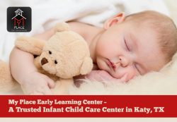 My Place Early Learning Center – A Trusted Infant Child Care Center in Katy, TX