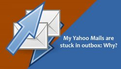 My Yahoo Mails are stuck in outbox: Why?