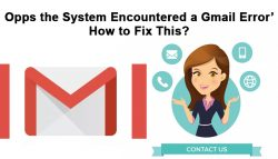 'Opps the System Encountered a Gmail Error': How to Fix This?