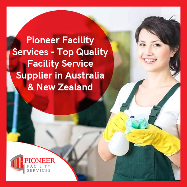 Pioneer Facility Services – Top Quality Facility Service Supplier in Australia & New Zealand