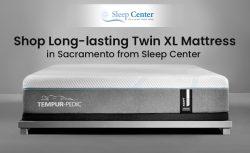 Shop Long-lasting Twin XL Mattress in Sacramento from Sleep Center