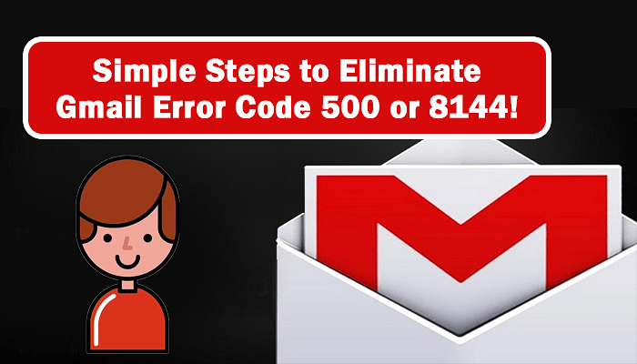 Simple Steps to Eliminate Gmail Error Code 500 or 8144!