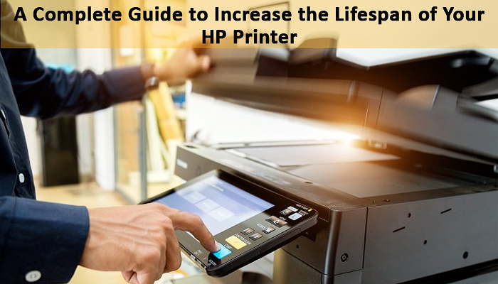 A Complete Guide to Increase the Lifespan of Your Hp Printer