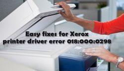 Easy fixes for Xerox printer driver error 018:000:0298