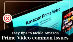 Easy tips to tackle Amazon Prime Video common issues