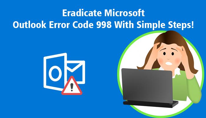 Eradicate Microsoft Outlook Error Code 998 With Simple Steps!