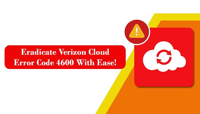 Eradicate Verizon Cloud Error Code 4600 With Ease!