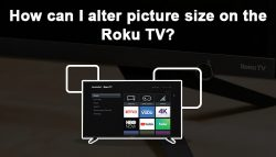 How can I alter picture size on the Roku TV?