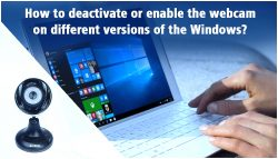 How to deactivate or enable the webcam on different versions of the Windows?
