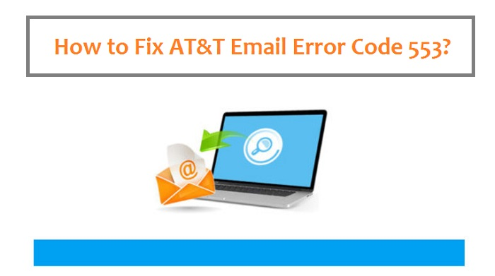 How to fix AT&T Email Error code 553?