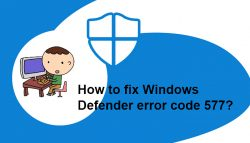 How to fix Windows Defender error code 577?