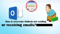 How to overcome Outlook not sending or receiving emails?