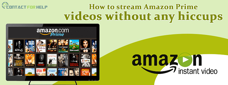 How to stream Amazon Prime videos without any hiccups?
