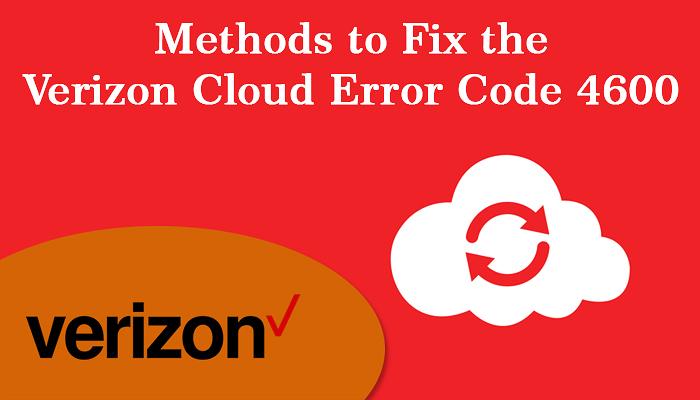 Methods to Fix the Verizon Cloud Error Code 4600
