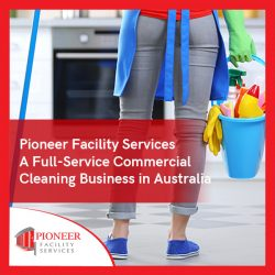 Pioneer Facility Services – A Full-Service Commercial Cleaning Business in Australia