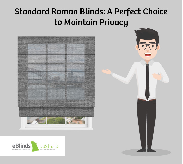 Standard Roman Blinds: A Perfect Choice to Maintain Privacy