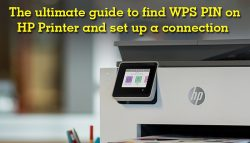 The ultimate guide to find WPS PIN on HP Printer and set up a connection