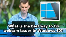 What is the Best Way to fix Webcam Issues with Windows 10?