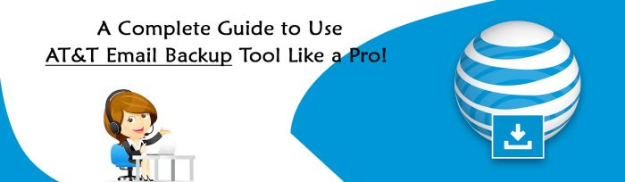 A Complete Guide to Use AT&T Email Backup Tool Like a Pro!