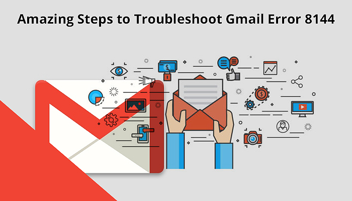 Amazing Steps to Troubleshoot Gmail Error 8144