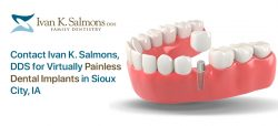 Contact Ivan K. Salmons, DDS for Virtually Painless Dental Implants in Sioux City, IA