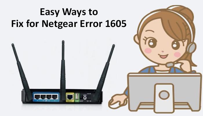 Easy Ways to Fix for Netgear Error 1605
