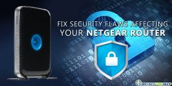 How to Fix Security Flaws Affecting your Netgear Router