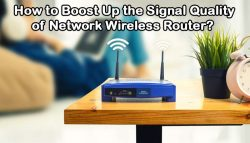 How to Boost Up the Signal Quality of Network Wireless Router?