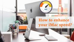 How to enhance your iMac speed?