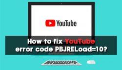 How to fix YouTube error code PBJRELoad=10?