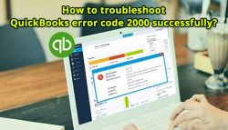 How to troubleshoot QuickBooks error code 2000 successfully?