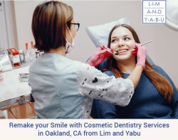 Remake your Smile with Cosmetic Dentistry Services in Oakland, CA from Lim and Yabu