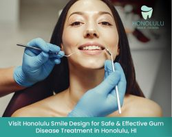 Visit Honolulu Smile Design for Safe & Effective Gum Disease Treatment in Honolulu, HI