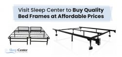 Visit Sleep Center to Buy Quality Bed Frames at Affordable Prices