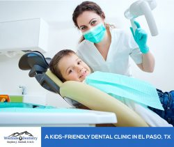 Westside Dentistry – A Kids-friendly Dental Clinic in El Paso, TX