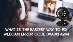 What is the easiest way to fix Webcam Error code 0xA00F4244?