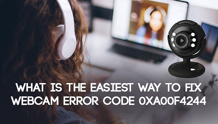 What is the easiest way to fix Webcam Error code 0xA00F4244?