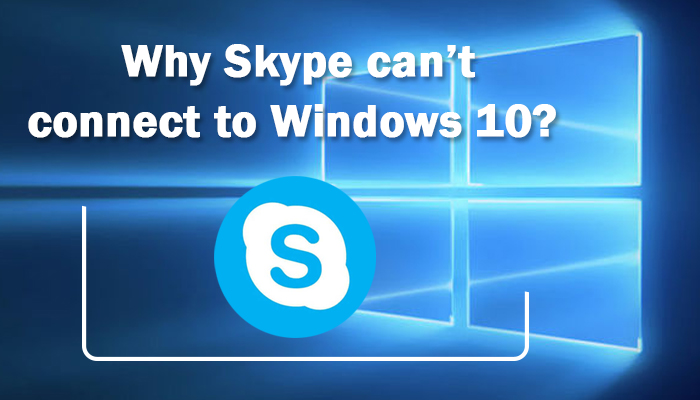 Why Skype can't connect to Windows 10?