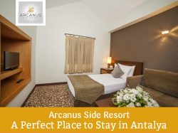 Arcanus Side Resort – A Perfect Place to Stay in Antalya